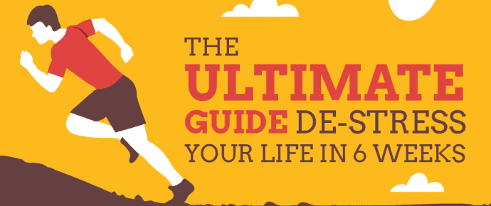 The Ultimate Guide To De-Stress Your Life in 6 Weeks