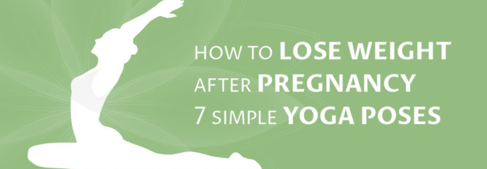 How to Lose Weight After Pregnancy – 7 Simple Yoga Poses
